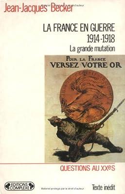 La France en guerre, 1914-1918 : la grande mutation de Jean-Jacques Becker