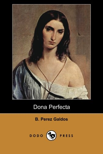 Dona Perfecta (Dodo Press): Work from the late 19th Century Spanish novelist, considered by some as the greatest Spanish