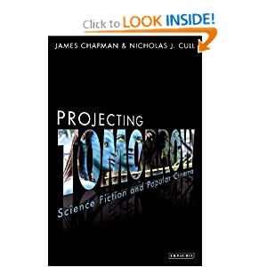Projecting Tomorrow: Science Fiction and Popular Cinema (Cinema and Society) by James Chapman and Nicholas J. Cull