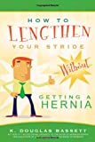 img - for How to Lengthen Your Stride: Without Getting a Hernia book / textbook / text book