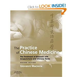 The Practice of Chinese Medicine: The Treatment of Diseases with Acupuncture and Chinese Herbs
