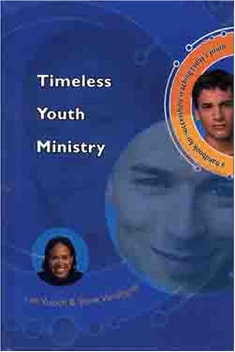Timeless Youth Ministry : A Handbook for Successfully Reaching Todays Youth, LEE VUKICH, STEVE VANDEGRIFF