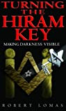 Turning the Hiram Key: Making Darkness Visible (0853182396) by Lomas, Robert
