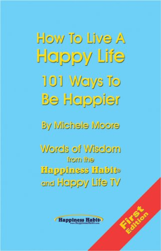 How To Live A Happy Life - 101 Ways To Be Happier