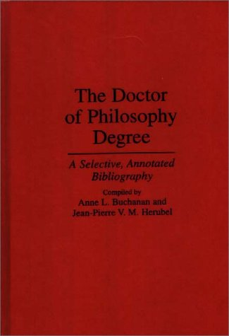 The Doctor of Philosophy Degree: A Selective, Annotated Bibliography (Bibliographies and Indexes in Education)