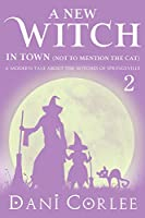A New Witch in Town (Not to Mention the Cat) (A Modern Tale about the Witches of Springsville Book 2) (English Edition)