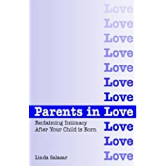 Parents in Love : Reclaiming Intimacy After Your Child Is Born
