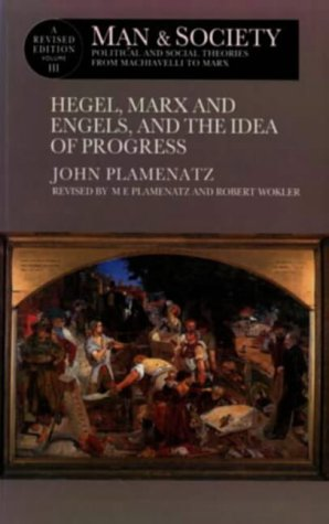 Man and Society : Political and Social Theories from Machiavelli to Marx : Hegel, Marx and Engels, and the Idea of Progr