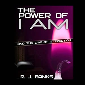 The Power of I AM and the Law of Attraction Audiobook