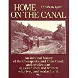 img - for Home on the Canal - An informal history of the Chesapeake and Ohio Canal, and recollections of eleven men and women who lived and worked on it - Second Edition book / textbook / text book