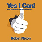 Yes I Can!: Using Visualisation to Help Achieve Your Goals | [Robin Nixon]