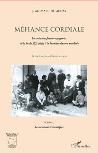 Méfiance cordiale. Les relations franco-espagnole de la fin du XIXe siècle à la Première Guerre mondiale (Volume 3): Les relations économiques