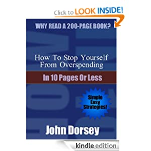 How To Stop Yourself From Overspending... In 10 Pages or Less John Dorsey