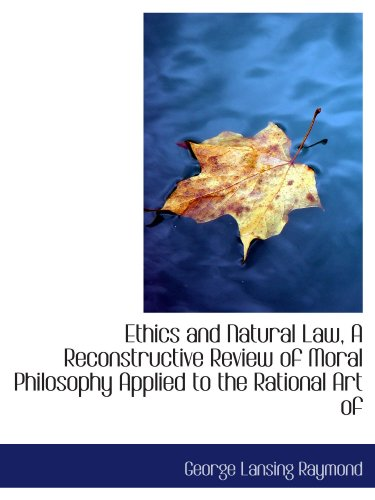 Ethics and Natural Law, A Reconstructive Review of Moral Philosophy Applied to the Rational Art of