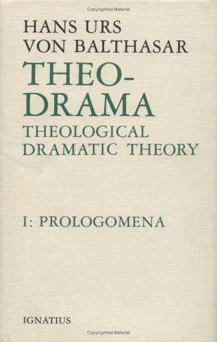 Theo-Drama: Theological Dramatic Theory , Vol. I : Prolegomena, HANS URS VON BALTHASAR BALTHASAR