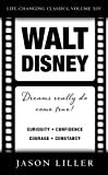 Walt Disney: Dreams Really Do Come True! (Life-Changing Classics Book 14)