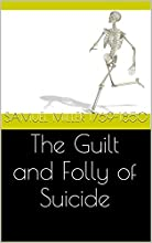 The Guilt and Folly of Suicide
