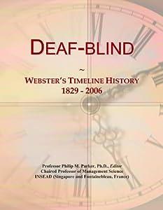 Deaf-blind: Webster's Timeline History, 1829 - 2006 Icon Group International