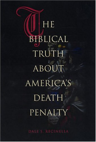 Biblical Truth About Americas Death Penalty, DALE S. RECINELLA