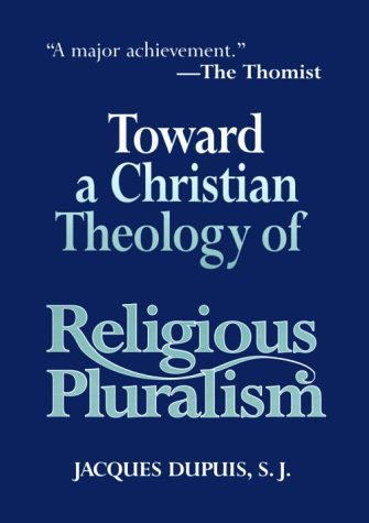 Toward a Christian Theology of Religious Pluralism, JACQUES DUPUIS