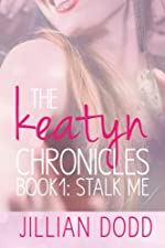 The Keatyn Chronicles: Stalk Me: Book One.