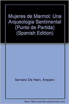 Mujeres de Marmol: Una Arqueologia Sentimental (Punto de
