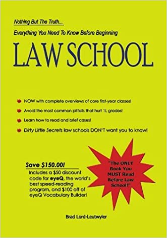 Everything You Need to Know Before Beginning Law School: Nothing but the truth...
