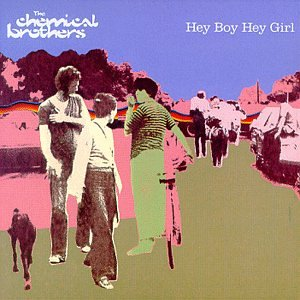 Chemical Brothers - Hey Boy Hey Girl! - Zortam Music