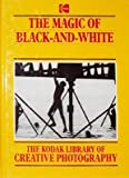 img - for The Kodak Library of Creative Photography: The Magic of Black and White book / textbook / text book