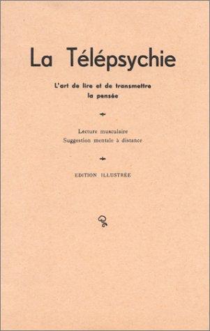 La télépsychie : L'art de lire et de transmettre la pensée