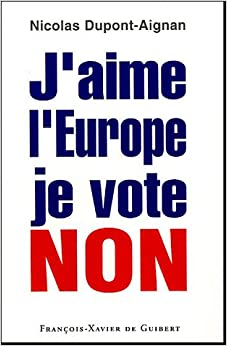 aime l'Europe je vote Non (French Edition): NICOLAS DUPONT-AIGNAN