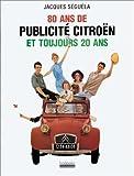 echange, troc Jacques Séguéla - 80 ans de publicité Citroën et toujours 20 ans