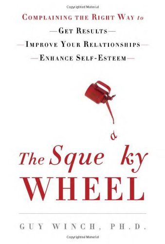 The Squeaky Wheel: Complaining the Right Way to Get Results, Improve Your Relationships, and Enhance Self-Esteem PDF