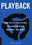 Playback: From the Victrola to MP3, 100 Years of Music, Machines, and Money (0306813904) by Coleman, Mark