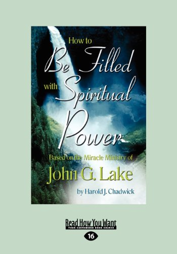 How to Be Filled with Spiritual Power: Based on the Miracle Ministry of John G. Lake (Large Print 16pt)