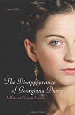 The Disappearance of Georgianna Darcy: A Pride and Prejudice Mystery