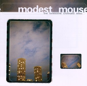 Lonesome Crowded West by Modest Mouse