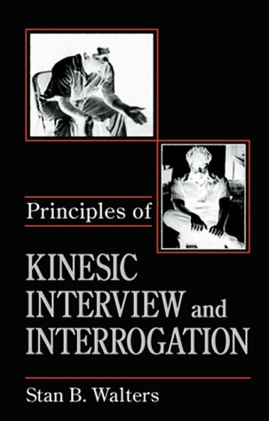 Principles of Kinesic Interview and Interrogation (Practical Aspects of Criminal & Forensic Investigations)