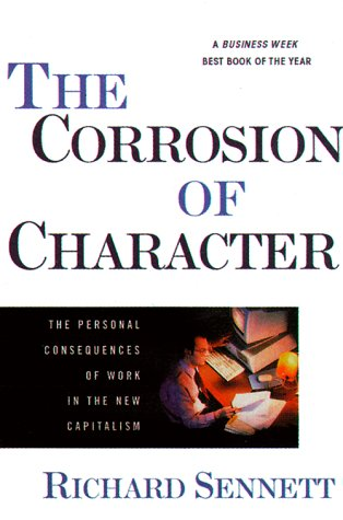 The Corrosion of Character: The Personal Consequences of Work in the New Capitalism, Richard Sennett