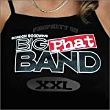 Property Of Gordon Goodwin's Big Phat Band XXL ~ Gordon Goodwin's Big...