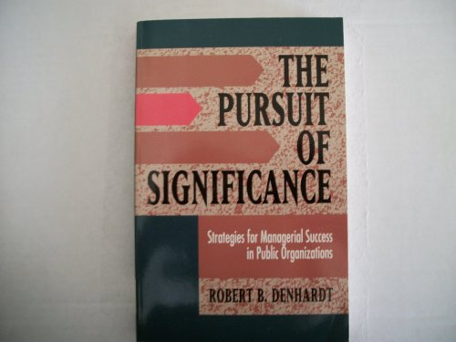 The Pursuit of Significance: Strategies for Managerial Success in Public Organizations