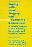 Coping with Heart Surgery and Bypassing Depression: A Family's Guide to the Medical, Emotional and Practical Issues (1887841075) by Carol Cohan