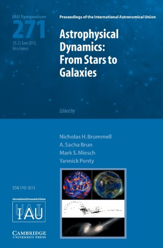 Astrophysical Dynamics (IAU S271): From Stars to Galaxies (Proceedings of the International Astronomical Union Symposia