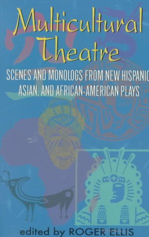 Image for Multicultural Theatre: Scenes and Monologs from New Hispanic, Asian, and African-American Plays