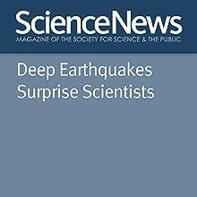 Deep Earthquakes Surprise Scientists Other Auteur(s) : Thomas Sumner Narrateur(s) : Jamie Renell