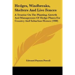 Hedges, Windbreaks, Shelters And Live Fences: A Treatise on the Planting, Growth and Management of Hedge Plants for Country and Suburban Homes