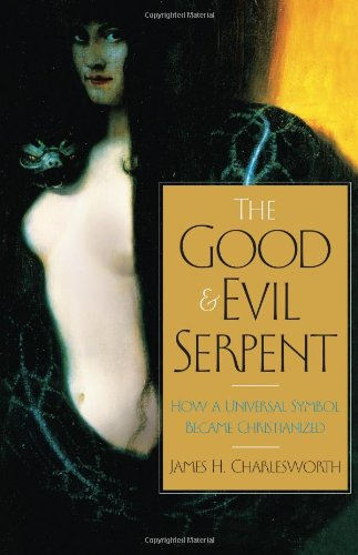 The Good and Evil Serpent How a Universal Symbol Became Christianized (The Anchor Yale Bible Reference Library) [Charlesworth, James H.] (Tapa Dura)