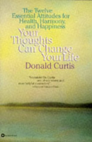 Your Thoughts Can Change Your Life: The Twelve Essential Attitudes for Health, Harmony and Happiness