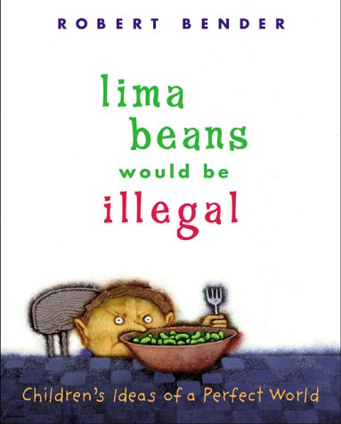 Lima Beans Would Be Illegal: Children's Ideas of a Perfect World