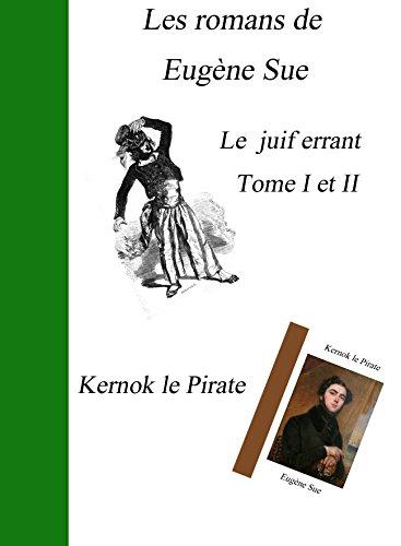 Eugène Sue - les romans de Eugène Sue : Le juif errant Tome I à II et Kernok le Pirate (French Edition)